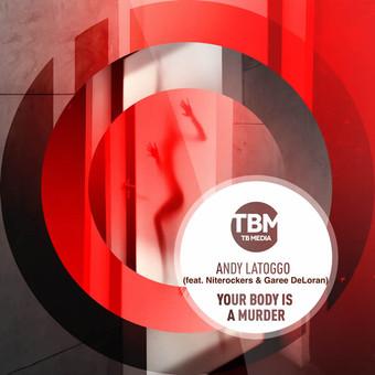ANDY LATOGGO FEAT. NITEROCKERS & GAREE DELORAN - Your Body Is A Murder (TB Media/KNM)