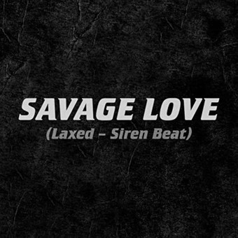 JAWSH 685 & JASON DERULO - Savage Love (Laxed - Siren Beat) (Jawsh 685/Sony)