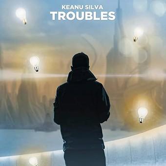 KEANU SILVA - Troubles (Raison/Guesstimate)