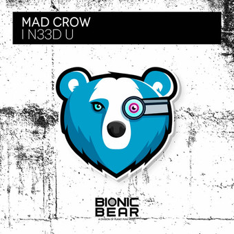 MAD CROW - I N33D U (Bionic Bear/Planet Punk/KNM)