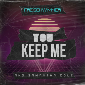 FREISCHWIMMER & SAMANTHA COLE - You Keep Me (Dusty Desert/Planet Punk/Nitron/Sony)