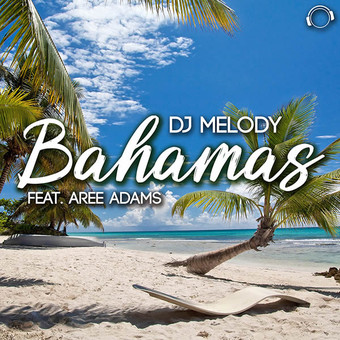 DJ MELODY FEAT. AREE ADAMS - Bahamas (Mental Madness/KNM)