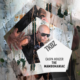 CASPA HOUZER - The Mambomaniac (Tkbz Media/Universal/UV)
