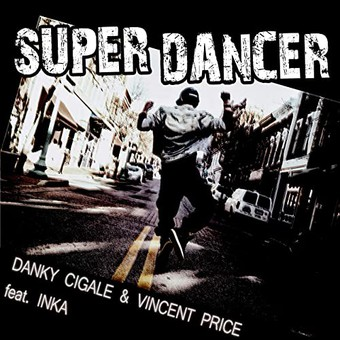 DANKY CIGALE & VINCENT PRICE FEAT. INKA - Super Dancer (KHB)
