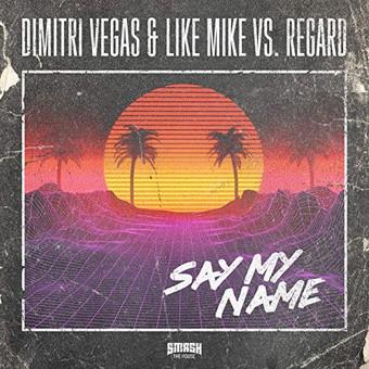DIMITRI VEGAS & LIKE MIKE VS. REGARD - Say My Name (Smash The House/Epic Amsterdam/Sony)