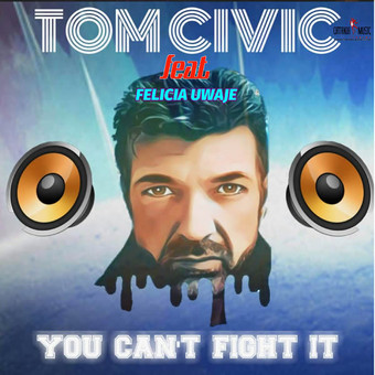 TOM CIVIC FEAT. FELICIA UWAJE - You Can't Fight It (Catania Music/Believe Digital)