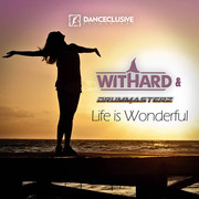 WITHARD & DRUMMASTERZ - Life Is Wonderful (Danceclusive/Central Stage)