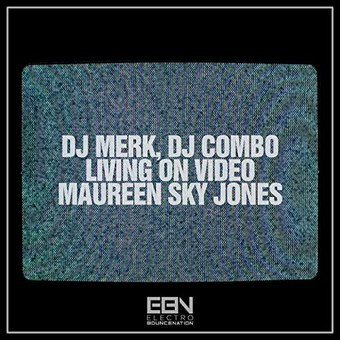DJ MERK, DJ COMBO, MAUREEN SKY JONES - Living On Video (Electro Bounce Nation)
