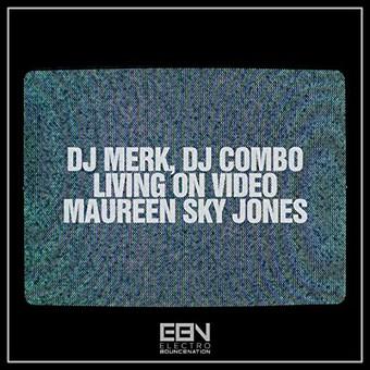DJ MERK, DJ COMBO, MAUREEN SKY JONES - Living On Video (Electro Bounce Nation)