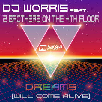 DJ WORRIS FEAT. 2 BROTHERS ON THE 4TH FLOOR - Dreams (Will Come Alive) (Play Club Records)