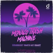 MONACO TRASH MACHINE - Somebody Wants My Heart (You Love Dance/Planet Punk/KNN)