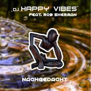 DJ HAPPY VIBES FEAT. ROB SHERMAN - Nachgedacht (Aroma)
