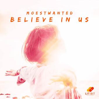 MOESTWANTED - Believe In Us (Lit Bit/Planet Punk/KNM)