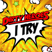 DIRTY HEROES - I Try (Mental Madness/KNM)