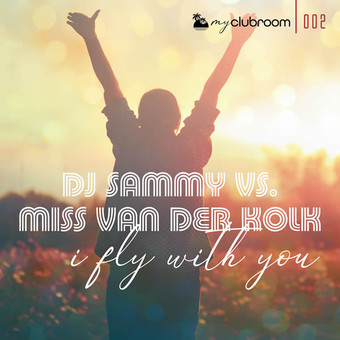 DJ SAMMY VS. MISS VAN DER KOLK - I Fly With You (MyClubroom)
