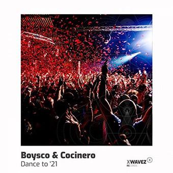 BOYSCO & COCINERO - Dance To '21 (XWaveZ/KHB)