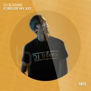 DJ B-DOME - Forever My Kid (Tb Festival/Toka Beatz/Believe)