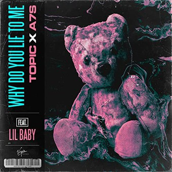 TOPIC x A7S FEAT. LIL BABY  - Why Do You Lie To Me (Virgin/Universal/UV)