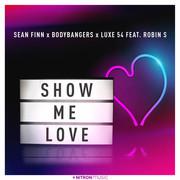 SEAN FINN x BODYBANGERS x LUXE 54 FEAT. ROBIN S - Show Me Love (Nitron/Sony)