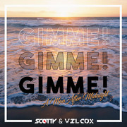 SCOTTY & WILCOX - Gimme! Gimme! Gimme! (A Man After Midnight) (Splashtunes/A45/KNM)
