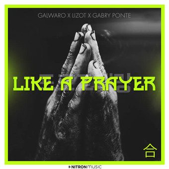 GALWARO x LIZOT x GABRY PONTE - Like A Prayer (NITRON music/Sony)