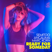 SEMITOO & ANCALIMA & MARC KORN - Ready For Someday (You Love Dance/Planet Punk/KNM)