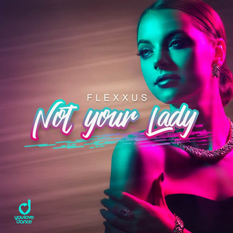 FLEXXUS - Not Your Lady (You Love Dance/Planet Punk/KNM)