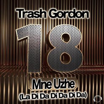 TRASH GORDON - 18 Mne Uzhe (La Di Da Di Da Di Da) (Mental Madness/KNM)