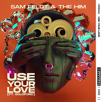 SAM FELDT & THE HIM FEAT. GOLDFORD - Use Your  Love (Spinnin/Warner)