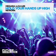 MEGARA VS. DJ LEE - Hold Your Hands Up High (Rework) (Future Sequence/Planet Punk/KNM)