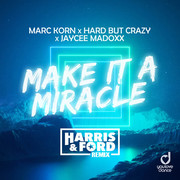 MARC KORN x HARD BUT CRAZY x JAYCEE MADOXX - Make It A Miracle (Harris & Ford Remix) (You Love Dance/Planet Punk/KNM)