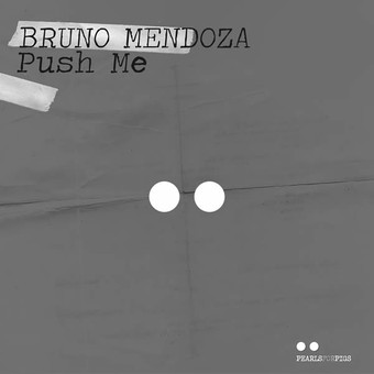 BRUNO MENDOZA - Push Me (Pearls For Pigs/KNM)