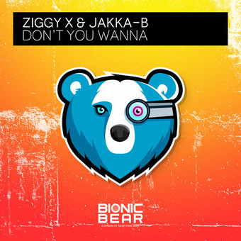 ZIGGY X & JAKKA-B - Don't You Wanna (Bionic Bear/Planet Punk/KNM)