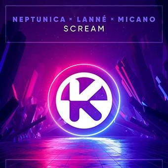 NEPTUNICA x LANNÉ x MICANO - Scream (Kontor/KNM)