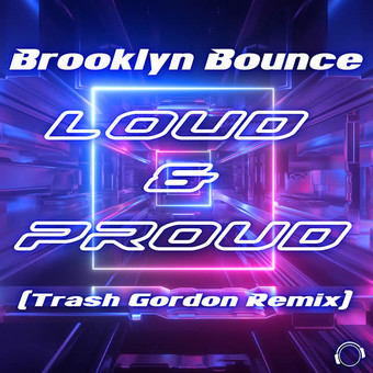 BROOKLYN BOUNCE - Loud & Proud (Trash Gordon Remix) (Mental Madness/KNM)