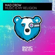 MAD CROW - Music Is My Religion (Bionic Bear/Planet Punk/KNM)