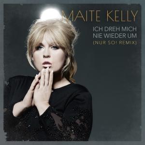 MAITE KELLY - Ich Dreh Mich Nie Wieder Um (Nur So! Remix) (Electrola/Universal/UV)