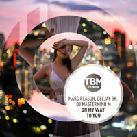 MARC REASON & DEEJAY BK & DJ MASTERMIND M - On My Way To You (TB Media/KNM)