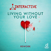 INTERACTIVE - Living Without Your Love (Rework) (You Love Dance/Planet Punk/KNM)