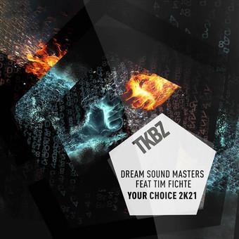 DREAM SOUND MASTERS FEAT. TIM FICHTE - Your Choice 2k21 (Tkbz Media/Virgin/Universal/UV)