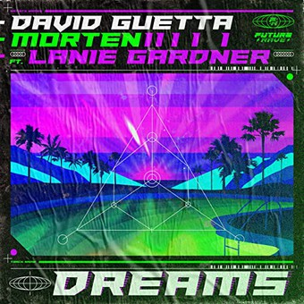 DAVID GUETTA & MORTEN FEAT. LANIE GARDNER - Dreams (What A DJ/Parlophone France/Warner)