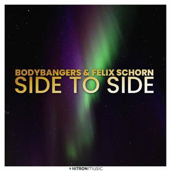 BODYBANGERS & FELIX SCHORN - Side To Side (NITRON music/Sony)