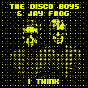THE DISCO BOYS & JAY FROG - I Think (WePlay/Warner)
