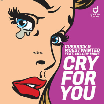 CUEBRICK & MOESTWANTED FEAT. MELODY MANE - Cry For You (You Love Dance/Planet Punk/KNM)