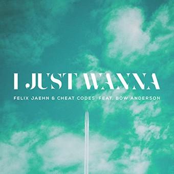 FELIX JAEHN & CHEAT CODES FEAT. BOW ANDERSON - I Just Wanna (Virgin/Universal/UV)