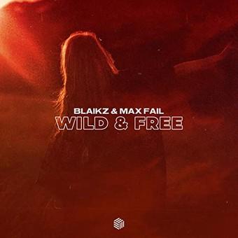 BLAIKZ & MAX FAIL - Wild & Free (Future House Cloud)