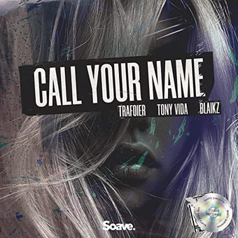 TRAFOIER, TONY VIDA & BLAIKZ - Call Your Name (Soave)
