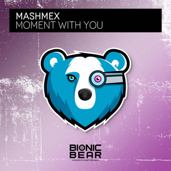 MASHMEX - Moment With You (Bionic Bear/Planet Punk/KNM)