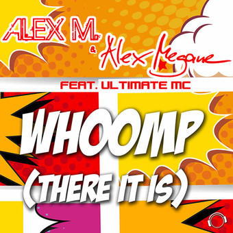 ALEX M. & ALEX MEGANE FEAT. THE ULTIMATE MC - Whoomp (There It Is) (Mental Madness/KNM)