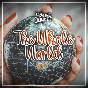 HOUSEJUNKEE - The Whole World (Global Basss One)